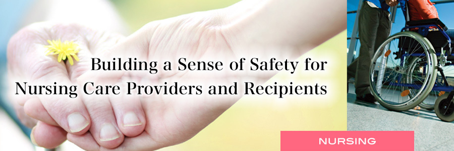 Building a Sense of Safety for Nursing Care Providers and Recipients